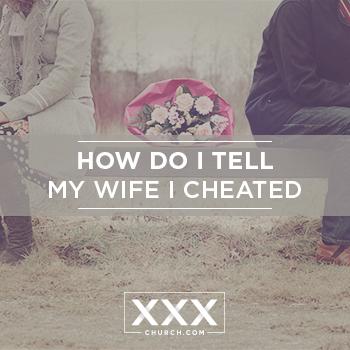 how-do-I-tell-my-wife-I-cheated blogpost