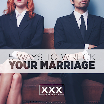 5 ways to wreck your marriage -blogs
